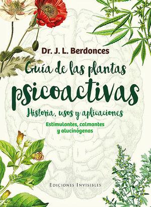 GUÍA DE LAS PLANTAS PSICOACTIVAS. HISTORIA, USOS Y APLICACIONES
