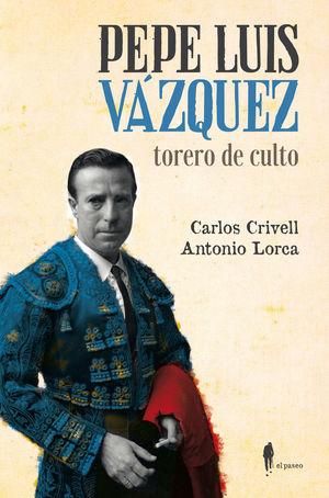 PEPE LUIZ VÁZQUEZ, TORERO DE CULTO