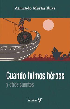 CUANDO FUIMOS HEROES Y OTROS CUENTOS