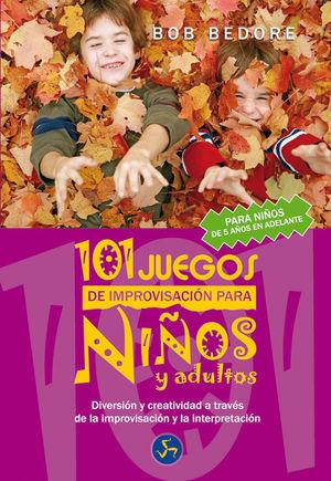 101 JUEGOS DE IMPROVISACIÓN PARA NIÑOS Y ADULTOS
