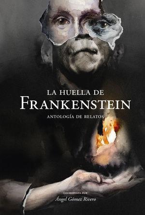 LA HUELLA DE FRANKENSTEIN ANTOLOGIA RELA