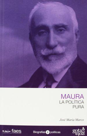 ANTONIO MAURA. LA POLÍTICA PURA