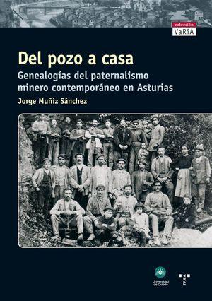 DEL POZO A CASA. GENEALOGÍAS DEL PATERNALISMO MINERO CONTEMPORÁNEO EN ASTURIAS