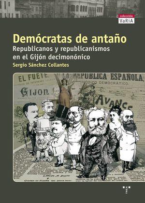 DEMÓCRATAS DE ANTAÑO. REPUBLICANOS Y REPUBLICANISMOS EN EL GIJÓN DECIMONÓNICO