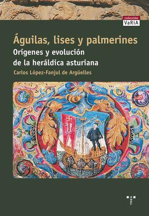 ÁGUILAS, LISES Y PALMERINES. ORÍGENES Y EVOLUCIÓN DE LA HERÁLDICA ASTURIANA