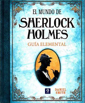 EL MUNDO DE SHERLOCK HOLMES: GUÍA ELEMENTAL
