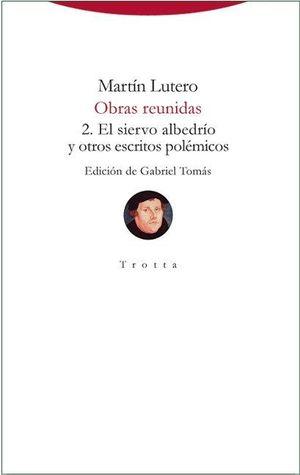 OBRAS REUNIDAS 2.EL SIERVO ALBEDRÍO Y OTROS ESCRITOS POLÉMICOS