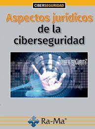 ASPECTOS JURÍDICOS DE LA CIBERSEGURIDAD