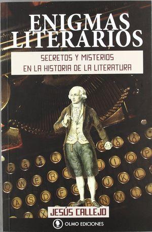 ENIGMAS LITERARIOS. SECRETOS Y MISTERIOS EN LA HISTORIA DE LA LITERATURA.